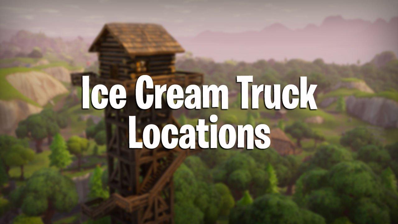 Fortnite Battle Royale All Ice Cream Truck Locations Pwrdown